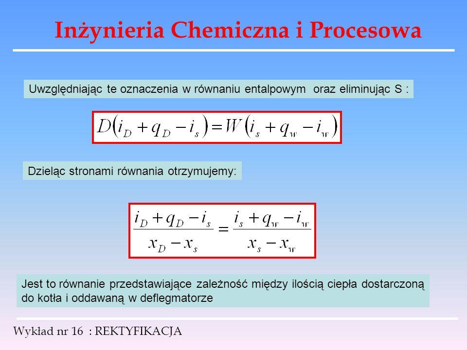 Inżynieria Chemiczna i Procesowa Wykład nr 16 : REKTYFIKACJA Uwzględniając te oznaczenia w równaniu entalpowym oraz eliminując S : Dzieląc stronami ró