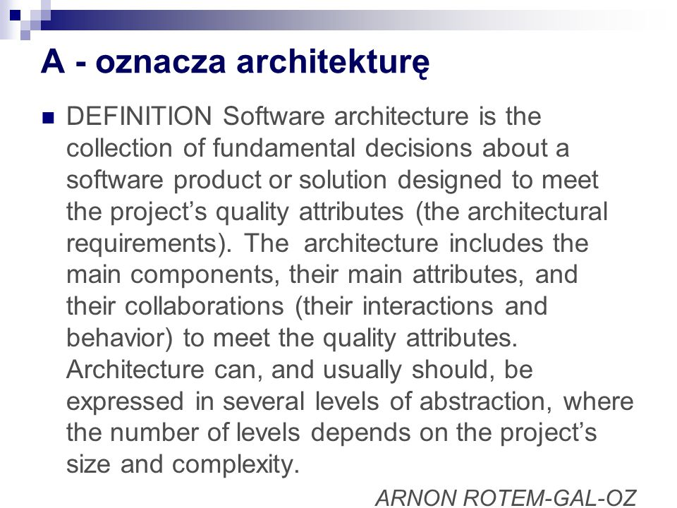 A - oznacza architekturę DEFINITION Software architecture is the collection of fundamental decisions about a software product or solution designed to