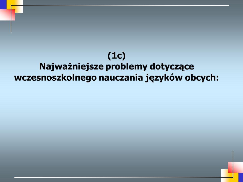 (1c) Najważniejsze problemy dotyczące wczesnoszkolnego nauczania języków obcych: