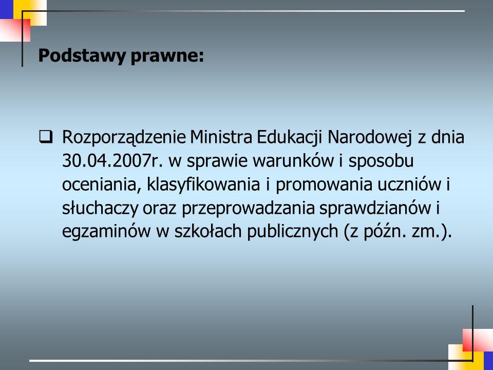 Rozporządzenie Ministra Edukacji Narodowej z dnia 30.04.2007r. w sprawie warunków i sposobu oceniania, klasyfikowania i promowania uczniów i słuchac