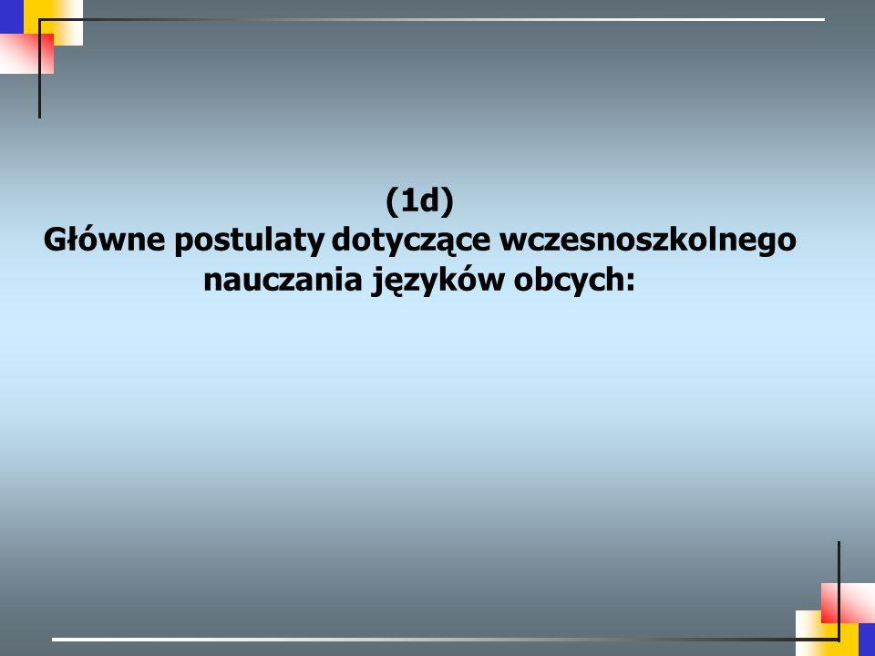 (1d) Główne postulaty dotyczące wczesnoszkolnego nauczania języków obcych: