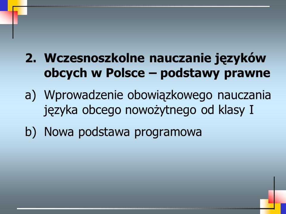 2.Wczesnoszkolne nauczanie języków obcych w Polsce – podstawy prawne a)Wprowadzenie obowiązkowego nauczania języka obcego nowożytnego od klasy I b)Now