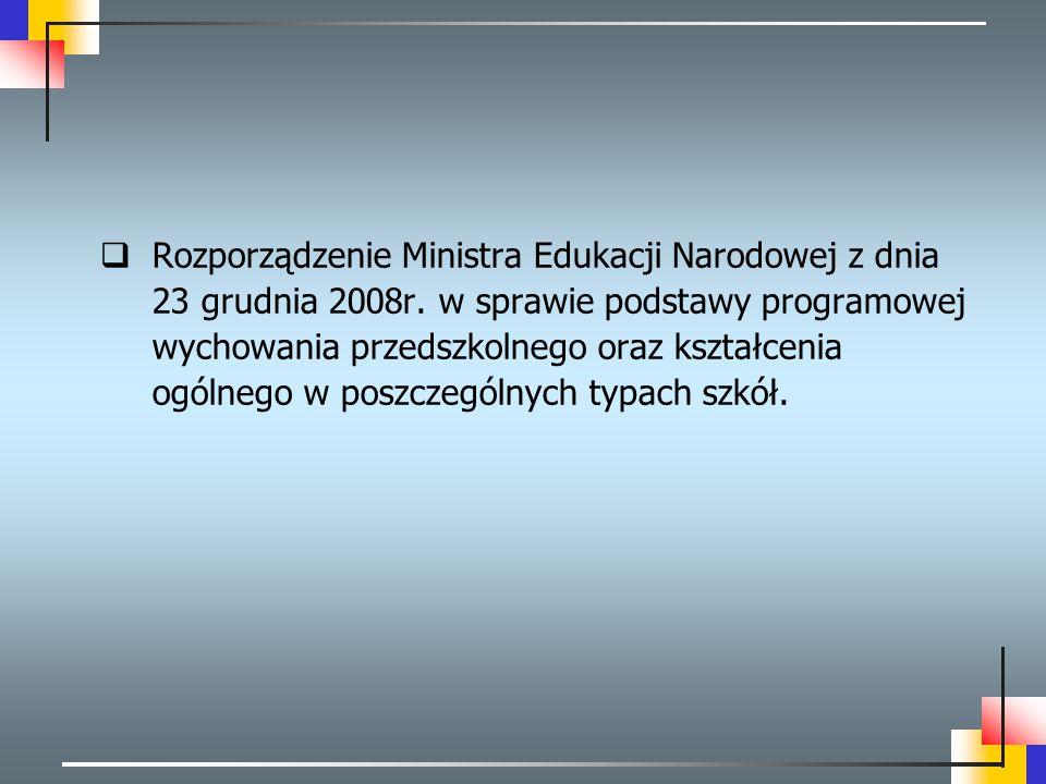  Rozporządzenie Ministra Edukacji Narodowej z dnia 23 grudnia 2008r. w sprawie podstawy programowej wychowania przedszkolnego oraz kształcenia ogólne