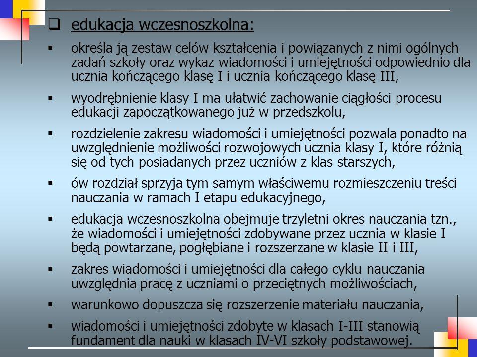 edukacja wczesnoszkolna:  określa ją zestaw celów kształcenia i powiązanych z nimi ogólnych zadań szkoły oraz wykaz wiadomości i umiejętności odpow
