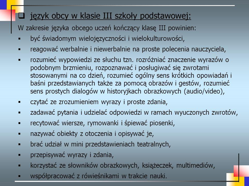  język obcy w klasie III szkoły podstawowej: W zakresie języka obcego uczeń kończący klasę III powinien:  być świadomym wielojęzyczności i wielokult