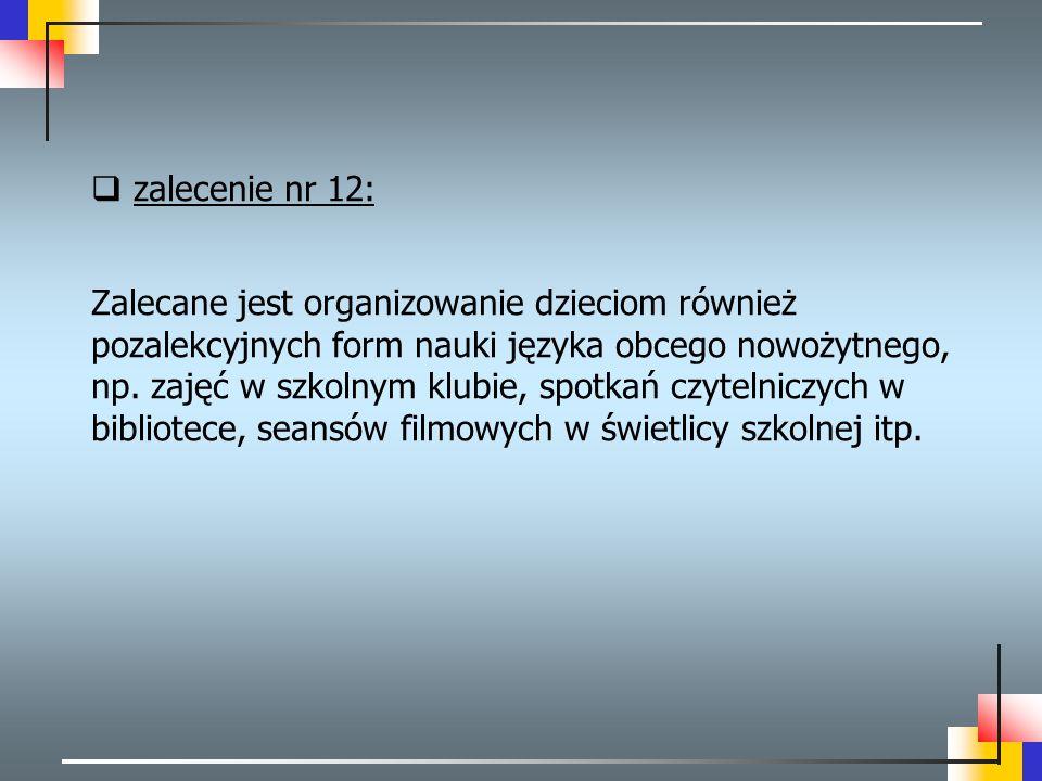  zalecenie nr 12: Zalecane jest organizowanie dzieciom również pozalekcyjnych form nauki języka obcego nowożytnego, np. zajęć w szkolnym klubie, spot