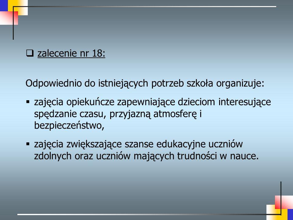  zalecenie nr 18: Odpowiednio do istniejących potrzeb szkoła organizuje:  zajęcia opiekuńcze zapewniające dzieciom interesujące spędzanie czasu, prz