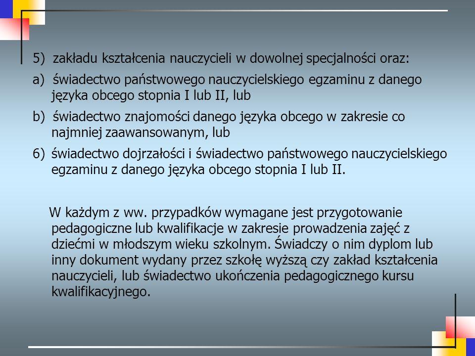 5) zakładu kształcenia nauczycieli w dowolnej specjalności oraz: a) świadectwo państwowego nauczycielskiego egzaminu z danego języka obcego stopnia I