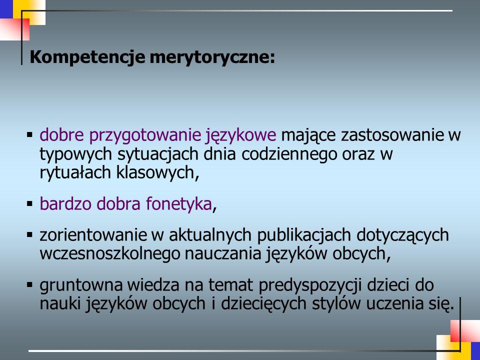 Kompetencje merytoryczne:  dobre przygotowanie językowe mające zastosowanie w typowych sytuacjach dnia codziennego oraz w rytuałach klasowych,  bard
