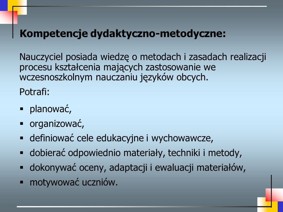 Kompetencje dydaktyczno-metodyczne: Nauczyciel posiada wiedzę o metodach i zasadach realizacji procesu kształcenia mających zastosowanie we wczesnoszk
