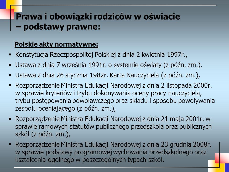 Polskie akty normatywne:  Konstytucja Rzeczpospolitej Polskiej z dnia 2 kwietnia 1997r.,  Ustawa z dnia 7 września 1991r. o systemie oświaty (z późn