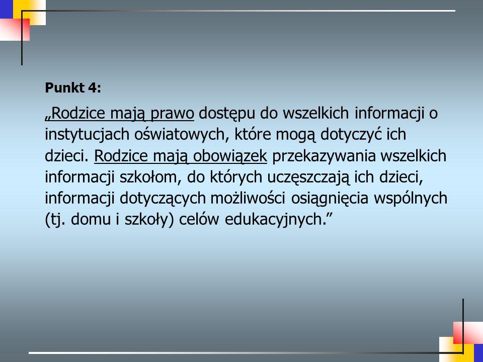 """Punkt 4: """"Rodzice mają prawo dostępu do wszelkich informacji o instytucjach oświatowych, które mogą dotyczyć ich dzieci. Rodzice mają obowiązek przeka"""