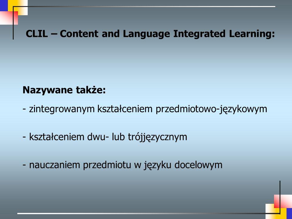 Nazywane także: - zintegrowanym kształceniem przedmiotowo-językowym - kształceniem dwu- lub trójjęzycznym - nauczaniem przedmiotu w języku docelowym C
