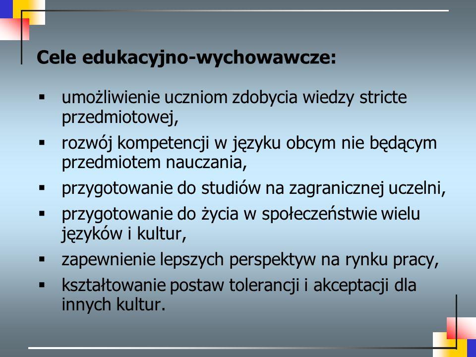Cele edukacyjno-wychowawcze:  umożliwienie uczniom zdobycia wiedzy stricte przedmiotowej,  rozwój kompetencji w języku obcym nie będącym przedmiotem