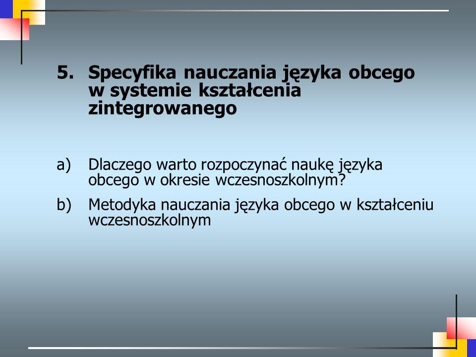 5.Specyfika nauczania języka obcego w systemie kształcenia zintegrowanego a)Dlaczego warto rozpoczynać naukę języka obcego w okresie wczesnoszkolnym?