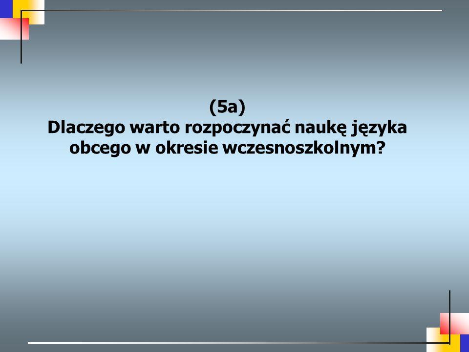 (5a) Dlaczego warto rozpoczynać naukę języka obcego w okresie wczesnoszkolnym?