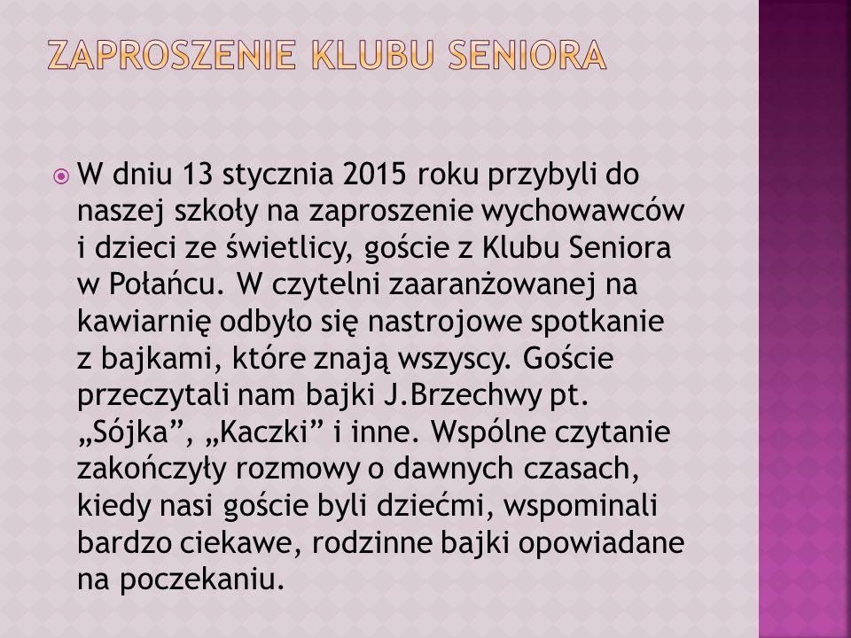  W dniu 13 stycznia 2015 roku przybyli do naszej szkoły na zaproszenie wychowawców i dzieci ze świetlicy, goście z Klubu Seniora w Połańcu.