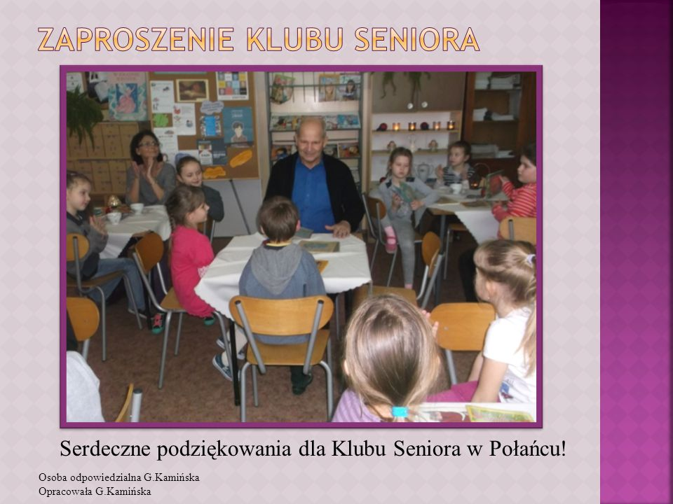 Serdeczne podziękowania dla Klubu Seniora w Połańcu! Osoba odpowiedzialna G.Kamińska Opracowała G.Kamińska
