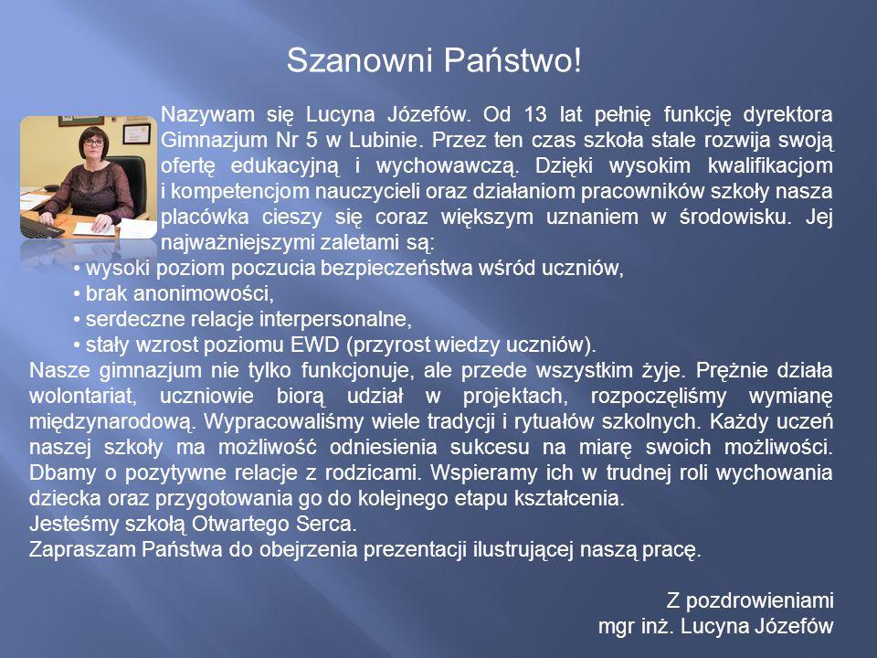 Nazywam się Lucyna Józefów.Od 13 lat pełnię funkcję dyrektora Gimnazjum Nr 5 w Lubinie.