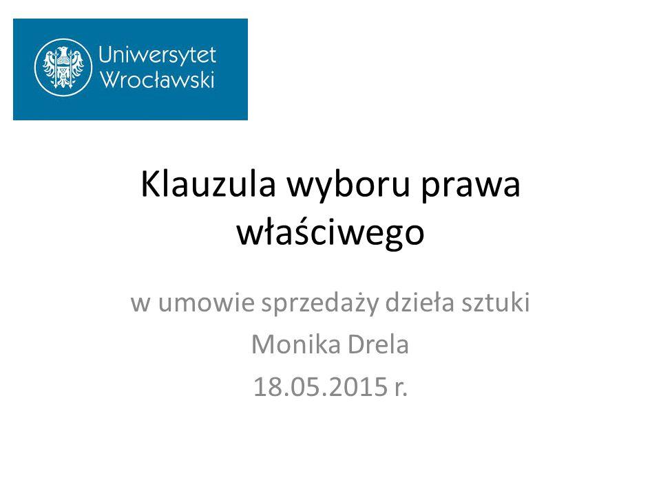 Klauzula wyboru prawa właściwego w umowie sprzedaży dzieła sztuki Monika Drela 18.05.2015 r.