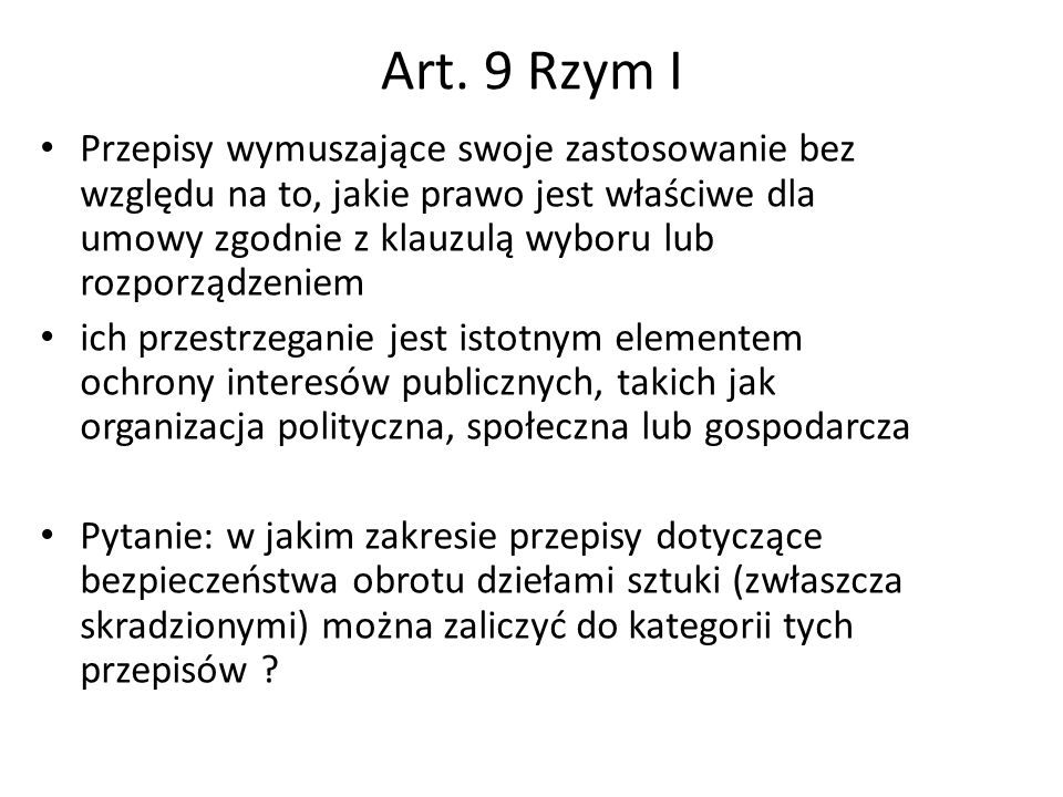 Art. 9 Rzym I Przepisy wymuszające swoje zastosowanie bez względu na to, jakie prawo jest właściwe dla umowy zgodnie z klauzulą wyboru lub rozporządze