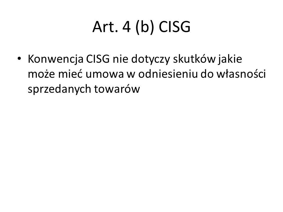 Art. 4 (b) CISG Konwencja CISG nie dotyczy skutków jakie może mieć umowa w odniesieniu do własności sprzedanych towarów