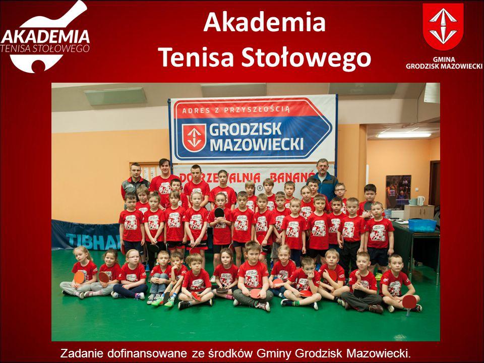 Akademia Tenisa Stołowego Zadanie dofinansowane ze środków Gminy Grodzisk Mazowiecki.