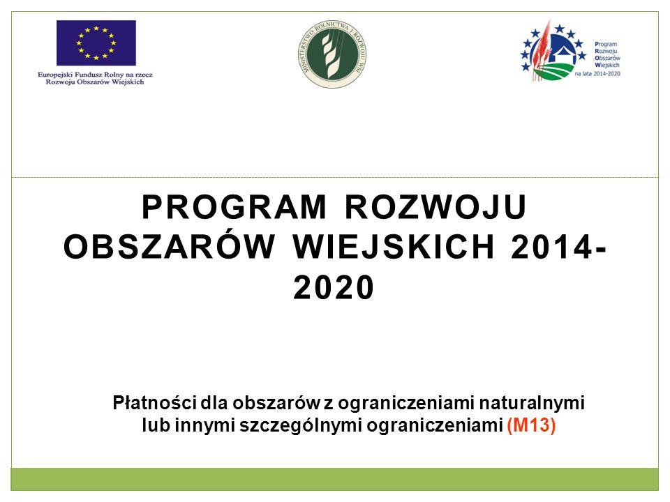 PROGRAM ROZWOJU OBSZARÓW WIEJSKICH 2014- 2020 Płatności dla obszarów z ograniczeniami naturalnymi lub innymi szczególnymi ograniczeniami (M13)