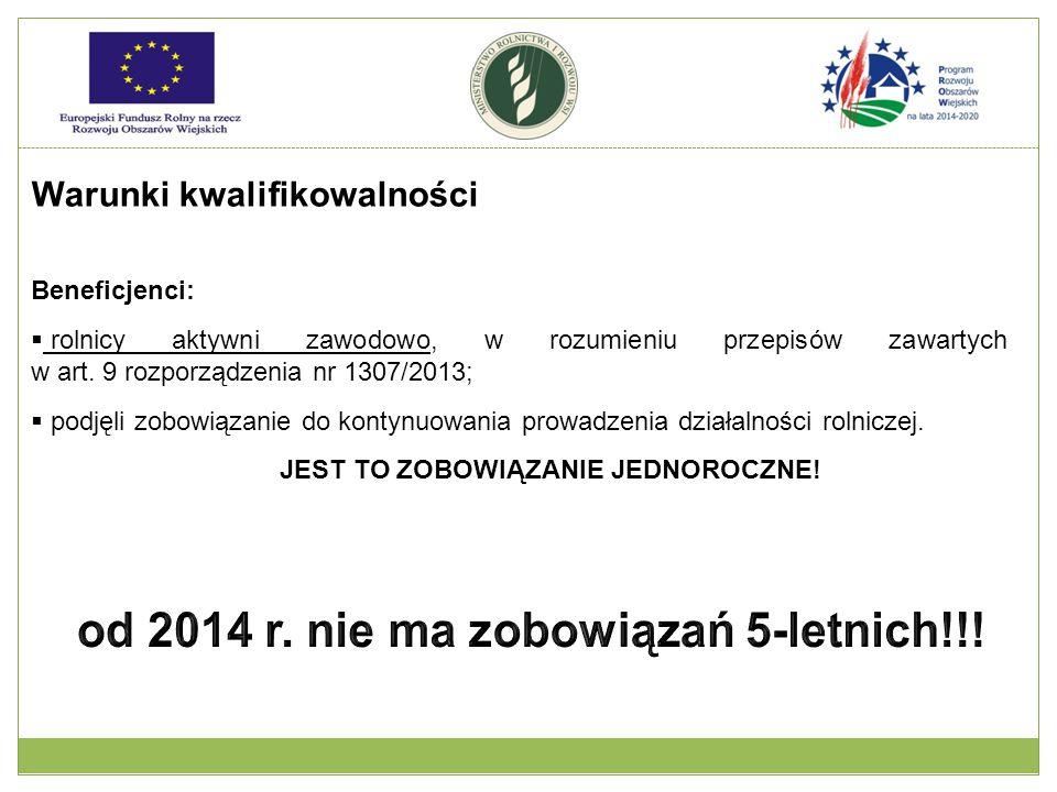 Warunki kwalifikowalności Beneficjenci:  rolnicy aktywni zawodowo, w rozumieniu przepisów zawartych w art. 9 rozporządzenia nr 1307/2013;  podjęli z
