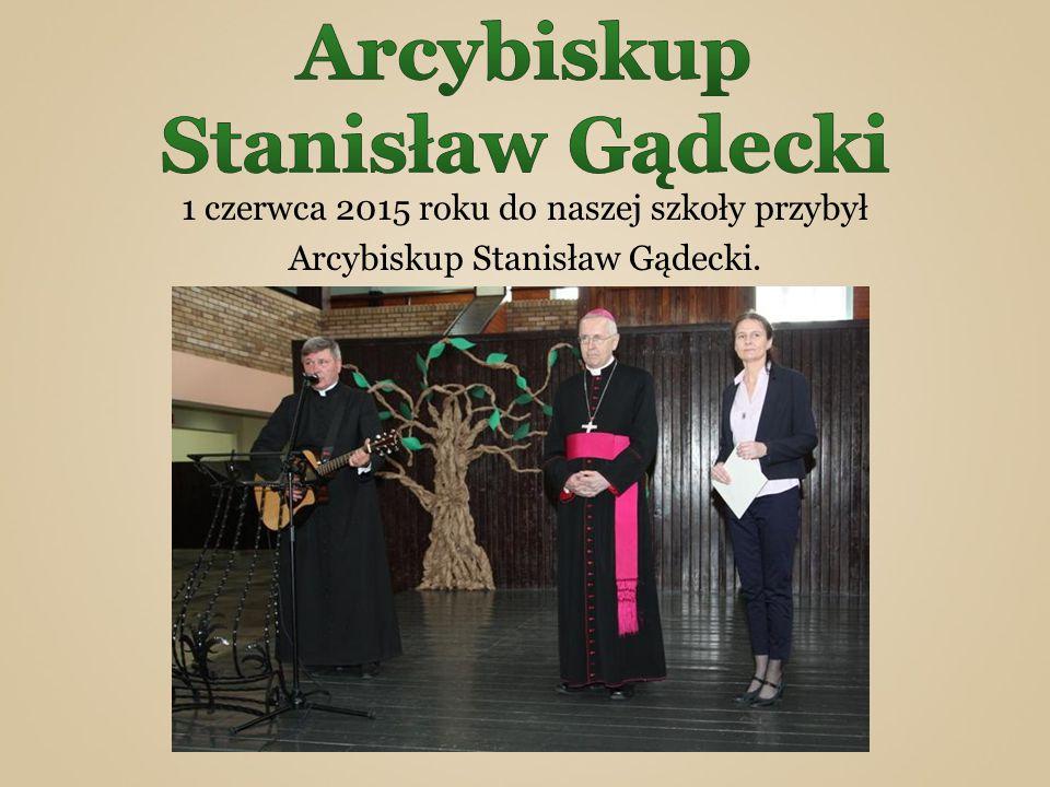 1 czerwca 2015 roku do naszej szkoły przybył Arcybiskup Stanisław Gądecki.