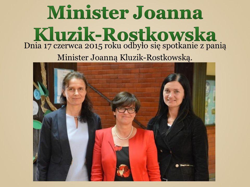Dnia 17 czerwca 2015 roku odbyło się spotkanie z panią Minister Joanną Kluzik-Rostkowską.