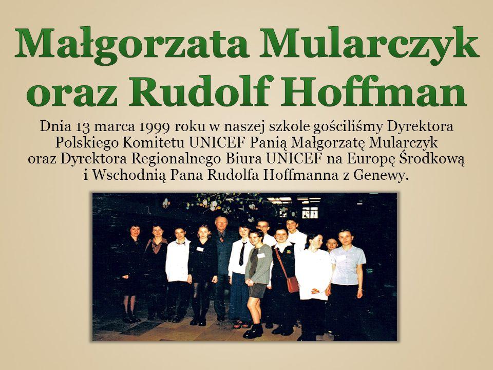 Dnia 13 marca 1999 roku w naszej szkole gościliśmy Dyrektora Polskiego Komitetu UNICEF Panią Małgorzatę Mularczyk oraz Dyrektora Regionalnego Biura UNICEF na Europę Środkową i Wschodnią Pana Rudolfa Hoffmanna z Genewy.