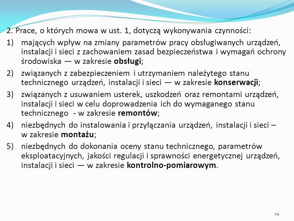2. Prace, o których mowa w ust. 1, dotyczą wykonywania czynności: 1)mających wpływ na zmiany parametrów pracy obsługiwanych urządzeń, instalacji i sie