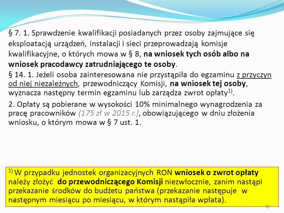 § 7. 1. Sprawdzenie kwalifikacji posiadanych przez osoby zajmujące się eksploatacją urządzeń, instalacji i sieci przeprowadzają komisje kwalifikacyjne