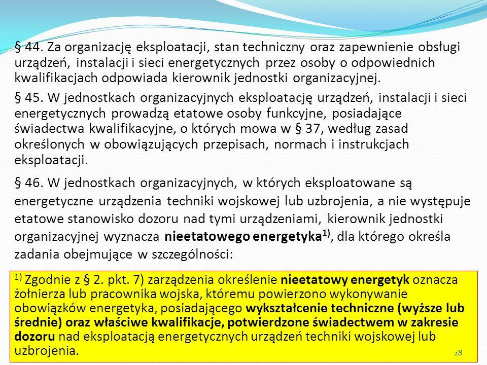 § 44. Za organizację eksploatacji, stan techniczny oraz zapewnienie obsługi urządzeń, instalacji i sieci energetycznych przez osoby o odpowiednich kwa