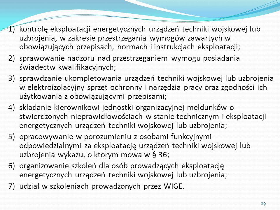 1)kontrolę eksploatacji energetycznych urządzeń techniki wojskowej lub uzbrojenia, w zakresie przestrzegania wymogów zawartych w obowiązujących przepi