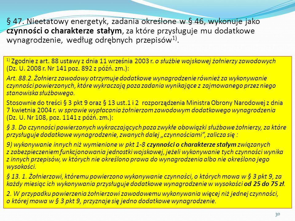 § 47. Nieetatowy energetyk, zadania określone w § 46, wykonuje jako czynności o charakterze stałym, za które przysługuje mu dodatkowe wynagrodzenie, w
