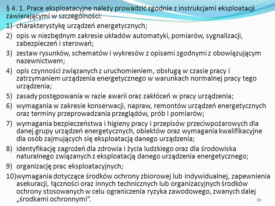 § 4. 1. Prace eksploatacyjne należy prowadzić zgodnie z instrukcjami eksploatacji zawierającymi w szczególności: 1)charakterystykę urządzeń energetycz