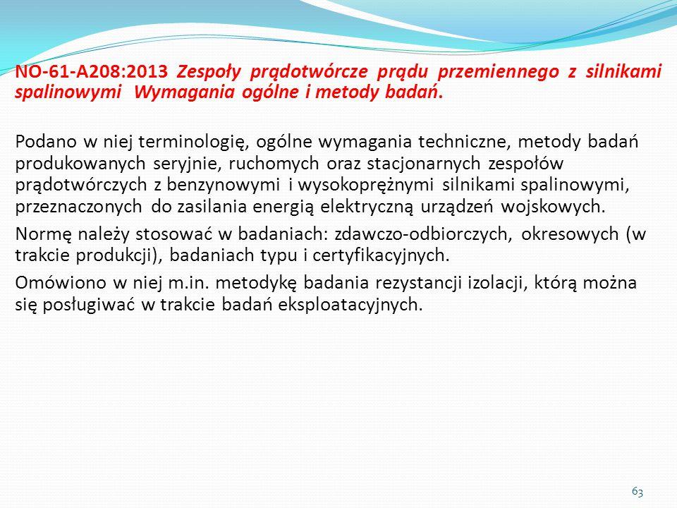 NO-61-A208:2013 Zespoły prądotwórcze prądu przemiennego z silnikami spalinowymi Wymagania ogólne i metody badań. Podano w niej terminologię, ogólne wy