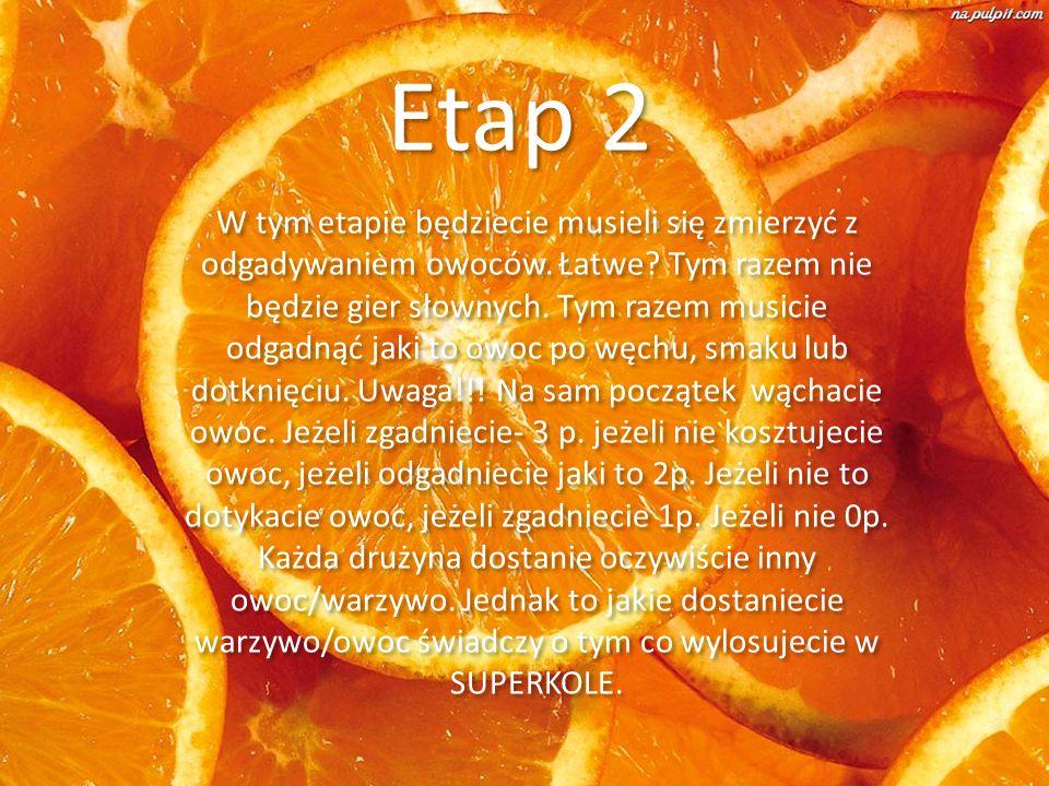 Etap 2 W tym etapie będziecie musieli się zmierzyć z odgadywaniem owoców.