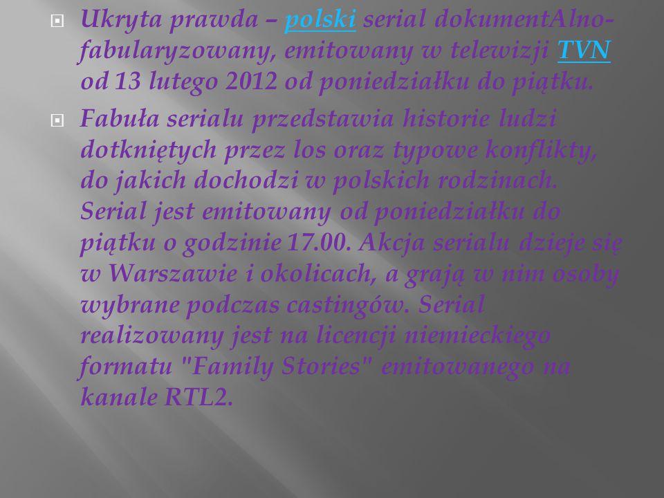 Ukryta prawda – polski serial dokumentAlno- fabularyzowany, emitowany w telewizji TVN od 13 lutego 2012 od poniedziałku do piątku.polskiTVN  Fabuła