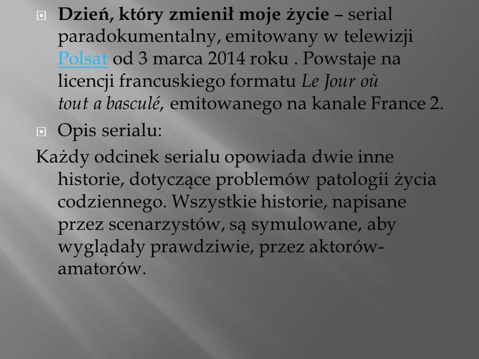  Dzień, który zmienił moje życie – serial paradokumentalny, emitowany w telewizji Polsat od 3 marca 2014 roku. Powstaje na licencji francuskiego form