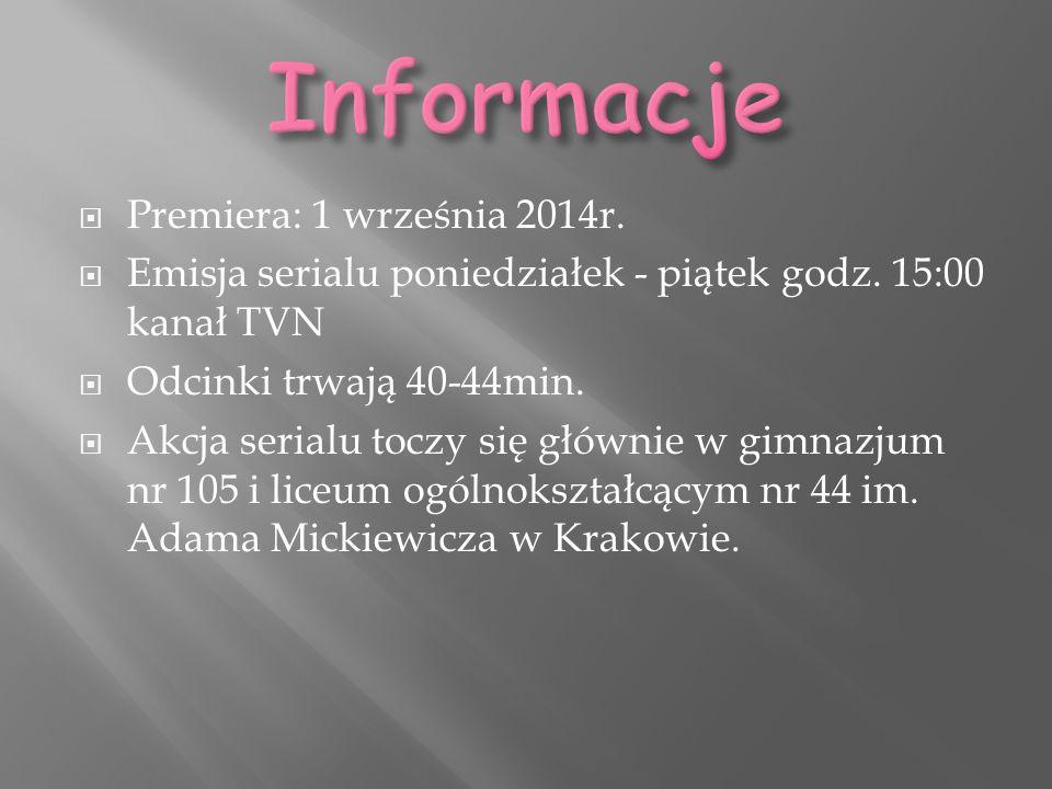  Premiera: 1 września 2014r.  Emisja serialu poniedziałek - piątek godz. 15:00 kanał TVN  Odcinki trwają 40-44min.  Akcja serialu toczy się główni