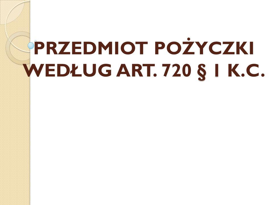 § 1 PRZEDMIOT POŻYCZKI WEDŁUG ART. 720 § 1 K.C.