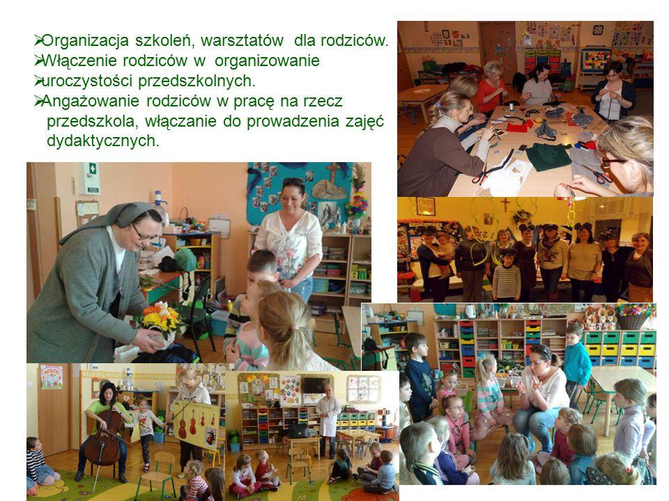  Organizacja szkoleń, warsztatów dla rodziców.  Włączenie rodziców w organizowanie  uroczystości przedszkolnych.  Angażowanie rodziców w pracę na