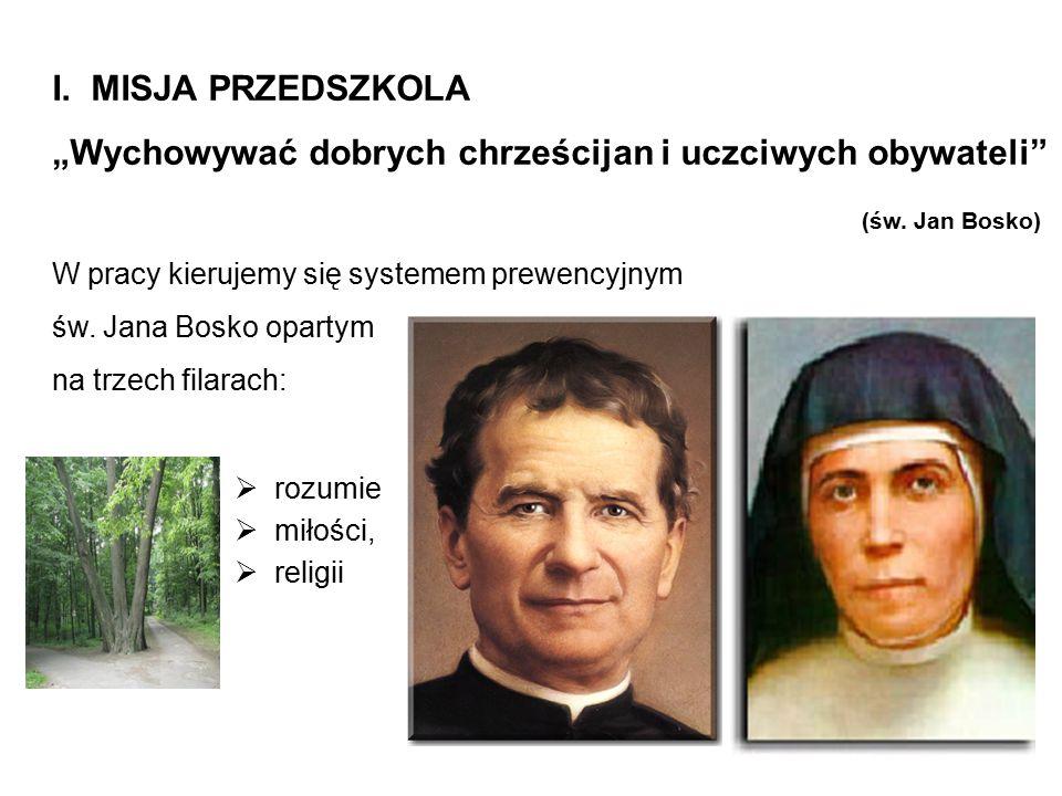 """ I. MISJA PRZEDSZKOLA """"Wychowywać dobrych chrześcijan i uczciwych obywateli"""" (św. Jan Bosko) W pracy kierujemy się systemem prewencyjnym św. Jana Bos"""