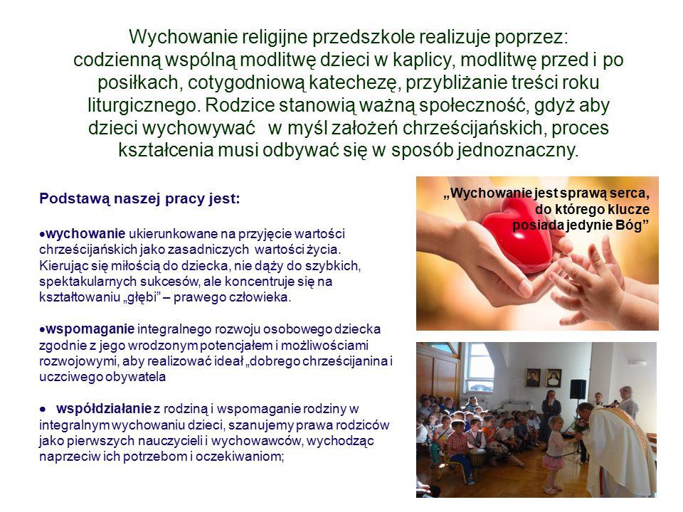 Wychowanie religijne przedszkole realizuje poprzez: codzienną wspólną modlitwę dzieci w kaplicy, modlitwę przed i po posiłkach, cotygodniową katechezę