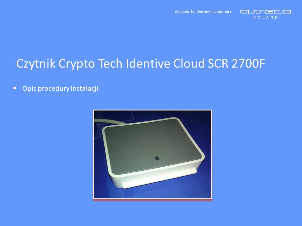 solutions for demanding business Czytnik Crypto Tech Identive Cloud SCR 2700F  Opis procedury instalacji