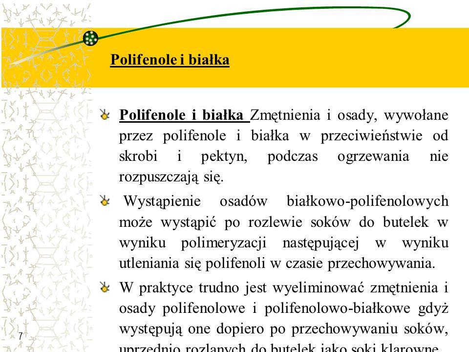 8 Zmętnienia tego rodzaju można ograniczać przez usuwanie polifenoli podczas klarowania żelatyną oraz pasteryzację soków bezpośrednio po ich otrzymaniu celem inaktywacji enzymów utleniających polifenole.