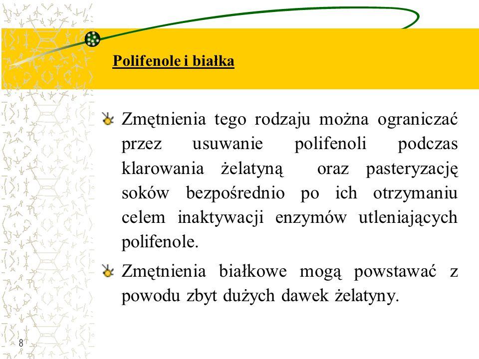 8 Zmętnienia tego rodzaju można ograniczać przez usuwanie polifenoli podczas klarowania żelatyną oraz pasteryzację soków bezpośrednio po ich otrzymani